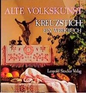 Alte Volkskunst Kreuzstich. Ein Werkbuch. Steirisches Heimatwerk