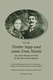 Wie der Tiroler Sepp und seine Frau Maria aus dem Bregenzerwald in die Steiermark kamen