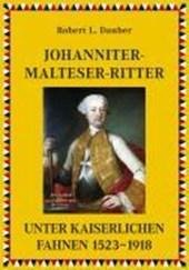 Johanniter- Malteser- Ritter unter kaiserlichen Fahnen 1530?1918