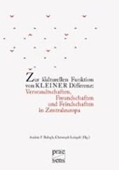 Zur kulturellen Funktion von kleiner Differenz: Verwandtschaften, Freundschaften und Feindschaften in Zentraleuropa