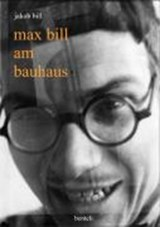 Max Bill am Bauhaus | Jakob Bill |