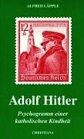 Adolf Hitler. Psychogramm einer katholischen Kindheit