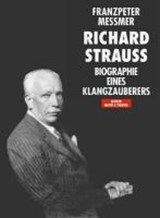 Richard Strauss. Biographie eines Klangzauberers | Franzpeter Messmer |