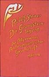 Die Grundsteinlegung der Allgemeinen Anthroposophischen Gesellschaft 1923/24
