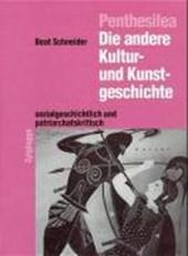 Penthesilea: Die andere Kultur- und Kunstgeschichte - sozialkritisch und patriarchatskritisch