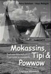 Indianer Werkstatt 2. Mokassins, Tipi und Powwow