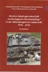 """40 Jahre Arbeitsgemeinschaft """"Archäologische Denkmalpflege"""" in der Oldenburgischen Landschaft 1976-2016"""