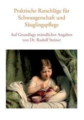 Praktische Ratschläge für Schwangerschaft und Säuglingspflege auf Grundlage mündlicher Angaben von Dr. Rudolf Steiner