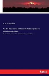 Die Feuerprobe Des Norddeutschen Bundes, Von H. V. Treitschke. Die Franzosische Armee, Von W. Wehrenpfennig. Das Diplomatische Vorspiel Des Krieges, V