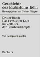 Geschichte des Erzbistums Köln 3. Das Erzbistum Köln im Zeitalter der Glaubenskämpfe 1515-1688