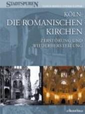 Köln: Die Romanischen Kirchen - Zerstörung und Wiederherstellung