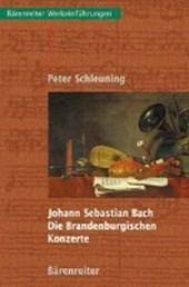 Johann Sebastian Bach, Die Brandenburgischen Konzerte