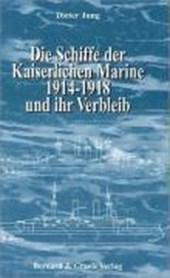 Die Schiffe der Kaiserlichen Marine 1914 - 1918 und ihr Verbleib