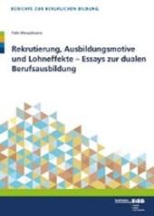 Rekrutierung, Ausbildungsmotive und Lohneffekte - Essays zur dualen Berufsausbildung