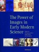 The Power of Images in Early Modern Sciences | Wolfgang Lefèvre |
