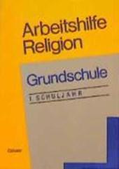 Arbeitshilfe Religion. Grundschule. 1. Schuljahr
