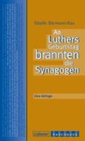 An Luthers Geburtstag brannten die Synagogen