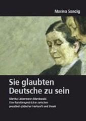 Deutsches Familienarchiv. Ein genealogisches Sammelwerk / Sie glaubten Deutsche zu sein. Martha Liebermann-Marckwald