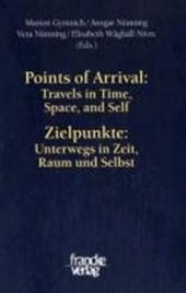 Points of Arrival: Travels in Time, Space, and Self / Zielpunkte: Unterwegs in Zeit, Raum und Selbst
