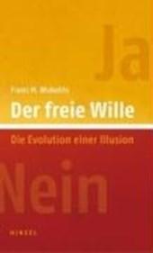 Der freie Wille. Die Evolution einer Illusion