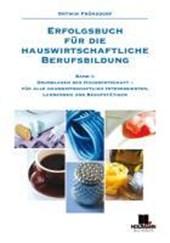 Erfolgsbuch für die hauswirtschaftliche Berufsbildung 1. Grundlagen der Hauswirtschaft