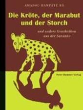 Die Kröte, der Marabut und der Storch und andere Geschichten aus der Savanne