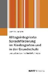 Alltagsintegrierte Sprachförderung im Kindergarten und in der Grundschule