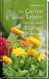Im Garten unseres Lebens blühen viele Blumen