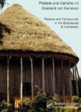 Paläste und Gehöfte im Grasland von Kamerun /Palaces and Compounds in the Grasslands of Cameroon | Wolfgang Lauber |
