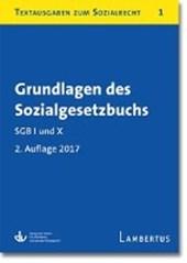 Grundlagen des Sozialgesetzbuchs. SGB I und X - Stand 1.1.2017