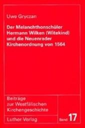 Der Melanchthonschüler Hermann Wilken (Witekind) und die Neuenrader Kirchenordnung von