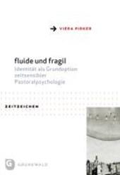 Fluide und fragil