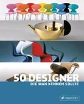 Hellmann, C: 50 Designer, die man kennen sollte