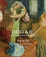 Degas, impressionism, and the paris millinery trade | Kelly, Simon ; Bell, Esther |