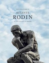 The Sculpture of Auguste Rodin at the Legion of Honor | Martin Chapman |