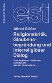 Religionskritik, Glaubensbegründung und interreligiöser Dialog
