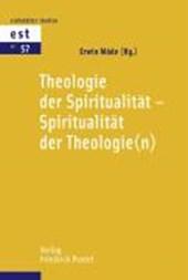 Theologie der Spiritualität - Spiritualität der Theologie(n)