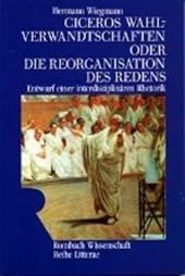 Ciceros Wahlverwandtschaften oder die Reorganisation des Redens