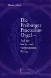 Die Freiburger Praetorius-Orgel - Auf der Suche nach vergangenem Klang