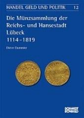 Die Münzsammlung der Reichs- und Hansestadt Lübeck 1114-1819