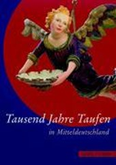 Tausend Jahre Taufen in Mitteldeutschland