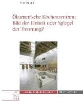 Ökumenische Kirchenzentren: Bild der Einheit oder Spiegel der Trennung?
