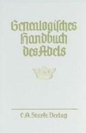 Genealogisches Handbuch des Adels. Enthaltend Fürstliche, Gräfliche, Freiherrliche, Adelige Häuser und Adelslexikon / Adelige Häuser / Abteilung A. Uradel