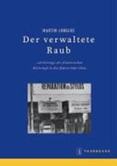 Beihefte der Francia 67. Der verwaltete Raub. Die »Arisierung« der Wirtschaft in Frankreich 1940-1944