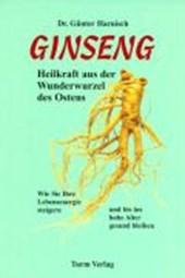Ginseng. Heilkraft aus der Wunderwurzel des Ostens