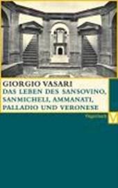 Das Leben des Sansovino und des Sanmicheli mit Ammannati, Palladi und Palladio, Veronese