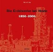 Die Erdölwerke bei Heide in Dithmarschen 1856-2006