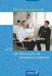 Fachqualifikation für Kaufleute im Gesundheitswesen. Schülerbuch