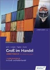 Groß im Handel - KMK-Ausgabe. Arbeitsbuch. 1. Ausbildungsjahr im Groß- und Außenhandel