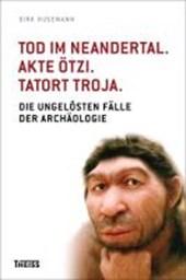 Tod im Neandertal. Akte Ötzi. Tatort Troja